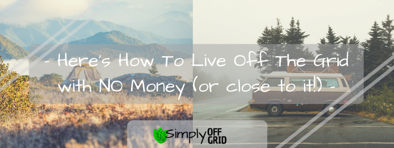 how to live off the grid with little to no money